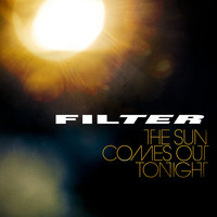 Filter - The Sun Comes Out Tonight (Explicit)