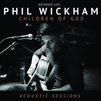 Phil Wickham - Children of God (Acoustic Sessions) (Live)