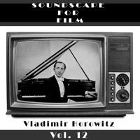 Vladimir Horowitz - Classical SoundScapes For Film, Vol. 12