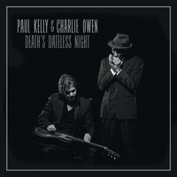 Paul Kelly - Death's Dateless Night