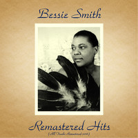 Bessie Smith - Remastered Hits (All Tracks Remastered 2016)