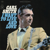 Carl Smith - I Want to Live and Love