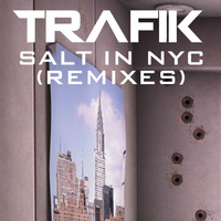 Trafik - Salt In NYC (Remixes)
