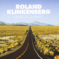 Roland Klinkenberg - Mexico Can Wait