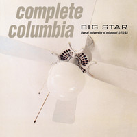 Big Star - Complete Columbia: Live at University of Missouri 4/25/93