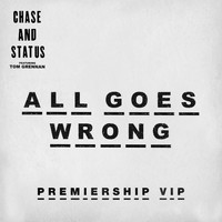 Chase & Status - All Goes Wrong (Premiership VIP)