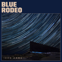 Blue Rodeo - 1000 Arms