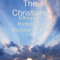 The Christians - Ethiopian Protestant Mezmur, Vol. 6
