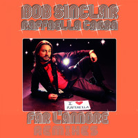 Bob Sinclar - Far l'amore (Remixes)