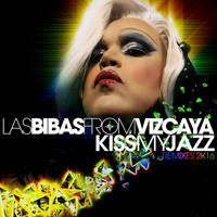 Las Bibas From Vizcaya - Kiss My Jazz (2k16 Remixes)