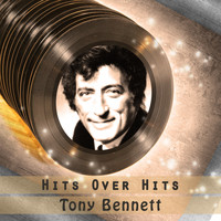 Tony Bennett - Hits over Hits