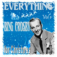 Bing Crosby - Everything Bing Crosby For Christmas Vol I