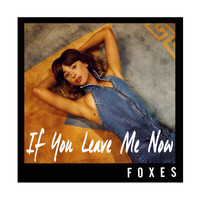 Foxes - If You Leave Me Now