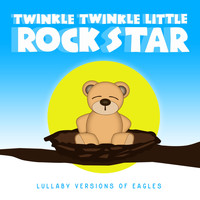Twinkle Twinkle Little Rock Star - Lullaby Versions of Eagles