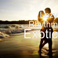Lazy Rhythm - Exotic
