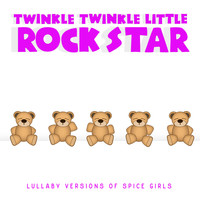 Twinkle Twinkle Little Rock Star - Lullaby Versions of Spice Girls