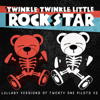 Twinkle Twinkle Little Rock Star - Lullaby Versions of Twenty One Pilots V2