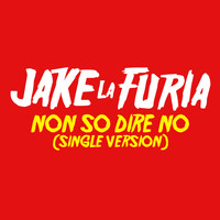 Jake La Furia - Non So Dire No (Single Version)