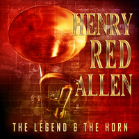 "Henry ""Red"" Allen - The Legend & The Horn"