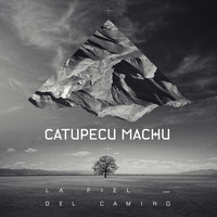 Catupecu Machu - La Piel del Camino - Single