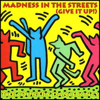 The Country Dance Kings - Madness in the Streets (Give It Up!)
