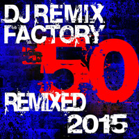 DJ ReMix Factory - DJ Remix Factory - 50 Remixed 2015