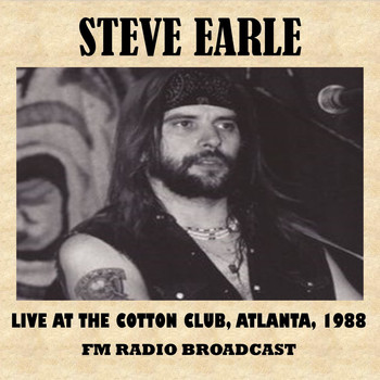 Steve Earle - Live at the Cotton Club, Atlanta, 1988 (FM Radio Broadcast)