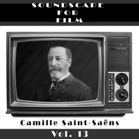 Camille Saint-Saëns - Classical SoundScapes For Film, Vol. 13