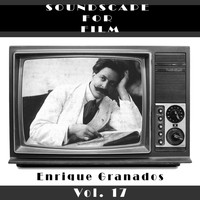 Enrique Granados - Classical SoundScapes For Film, Vol. 17