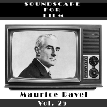 Maurice Ravel - Classical SoundScapes For Film, Vol. 25