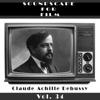 Claude Debussy - Classical SoundScapes For Film, Vol. 34