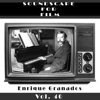 Enrique Granados - Classical SoundScapes For Film, Vol. 40