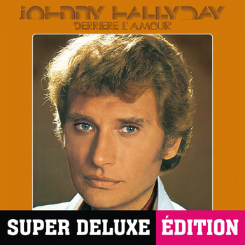 Johnny Hallyday - Derrière l'amour (Deluxe)