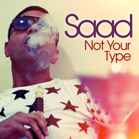 Saad - Not Your Type