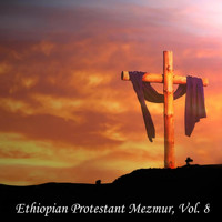 The Christians - Ethiopian Protestant Mezmur, Vol. 8