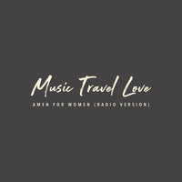 Music Travel Love - Amen for Women (Radio)