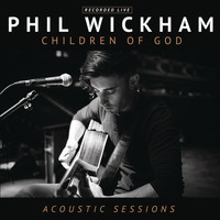 Phil Wickham - Children of God Acoustic Sessions