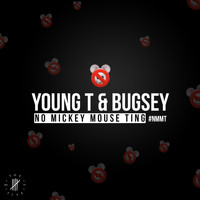 Young T & Bugsey - No Mickey Mouse Ting