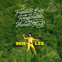 Ben Lee - Freedom, Love and the Recuperation of the Human Mind