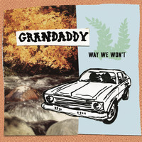 GRANDADDY - Way We Won't