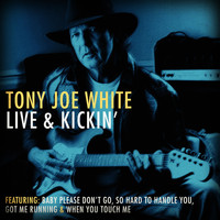 Tony Joe White - Tony Joe White Live & Kickin'