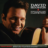 David Houston - Down to My Last I Love You