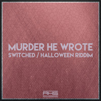 Murder He Wrote - Switched / Halloween Riddim