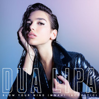 Dua Lipa - Blow Your Mind (Mwah) (Acoustic [Explicit])