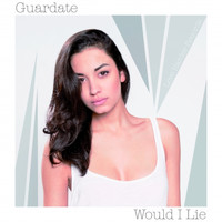 Guardate - Would I Lie