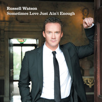 Russell Watson - Sometimes Love Just Ain't Enough