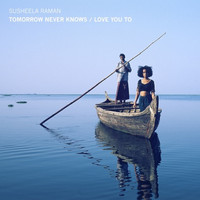Susheela Raman - Tomorrow Never Knows / Love You To