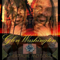 Glen Washington - No Heartache And Sorrow - Single