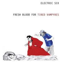 Electric Six - Fresh Blood For Tired Vampyres