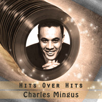 Charles Mingus - Hits over Hits